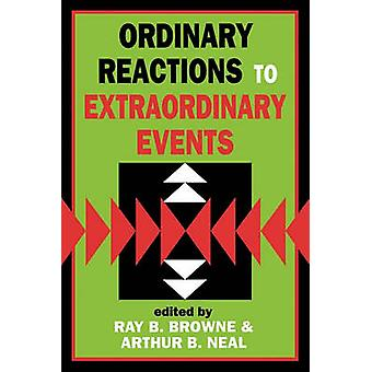 Ordinary Reactions to Extraordinary Events by Browne & Ray B.