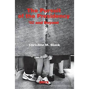 The Pursuit of the Presidency 92 and Beyond by Black & Christine