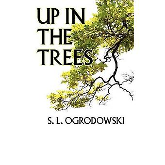 Up in the Trees by Ogrodowski & S. L.
