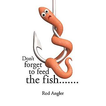 Dont Forget to Feed the Fish....... by Angler & Rod