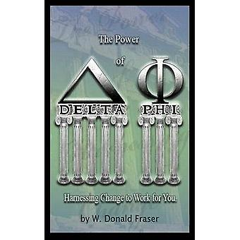 The Power of Delta Phi Harnessing Change to Work for You by Fraser & W. Donald