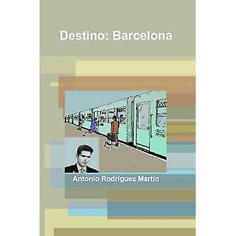 Destino Barcelona by Rodrguez Martn & Antonio