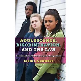 Adolescence Discrimination and the Law Addressing Dramatic Shifts in Equality Jurisprudence by Levesque & Roger J.R.