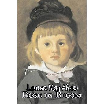 Rose in Bloom by Louisa May Alcott Fiction Family Classics by Alcott & Louisa May