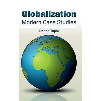 Globalization Modern Case Studies by Tapoi & Donna