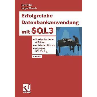 Erfolgreiche Datenbankanwendung mit SQL3  Praxisorientierte Anleitung  effizienter Einsatz  inklusive SQLTuning by Fritze & Jrg