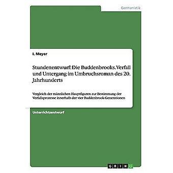 Stundenentwurf Die Buddenbrooks. Verfall und Untergang im Umbruchsroman des 20. Jahrhunderts by Meyer & I.