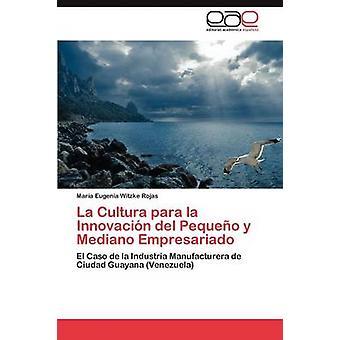 La Cultura para la Innovacin del Pequeo y Mediano Empresariado by Witzke Rojas Maria Eugenia