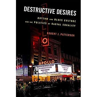Destructive Desires: Rhythm and Blues Culture and the Politics of Racial Equality