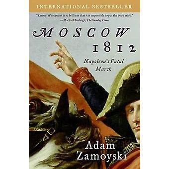 Moscow 1812 - Napoleon's Fatal March by Adam Zamoyski - 9780061086861