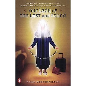 Our Lady of the Lost and Found - A Novel of Mary - Faith - and Friends