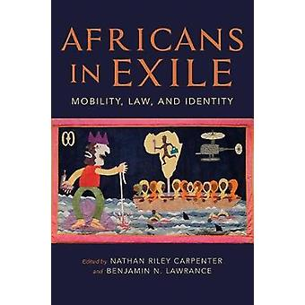 Africans in Exile - Mobility - Law - and Identity by Africans in Exile