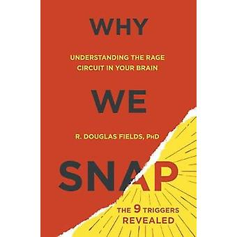 Why We Snap - Understanding the Rage Circuit in Your Brain by Douglas