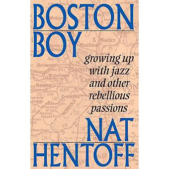 Boston Boy - Growing Up with Jazz and Other Rebellious Passions by Nat