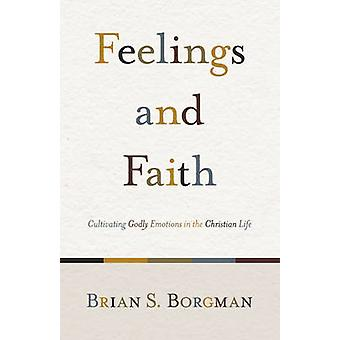 Feelings and Faith - Cultivating Godly Emotions in the Christian Life