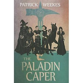 The Paladin Caper by Patrick Weekes - 9781503948730 Book