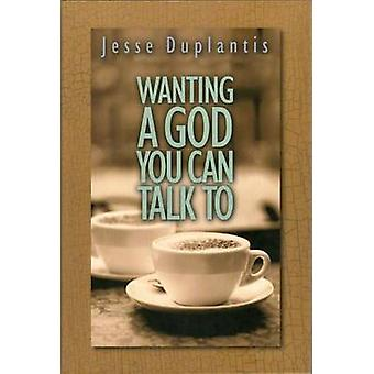 Wanting a God You Can Talk to by Jesse Duplantis - 9781606834923 Book