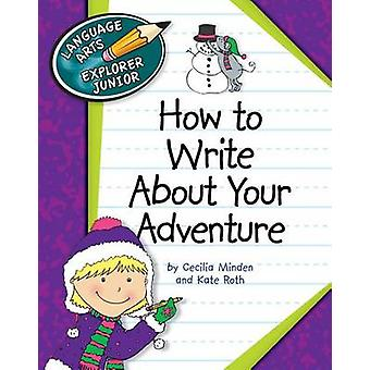 How to Write about Your Adventure by Cecilia Minden - Kate Roth - 978