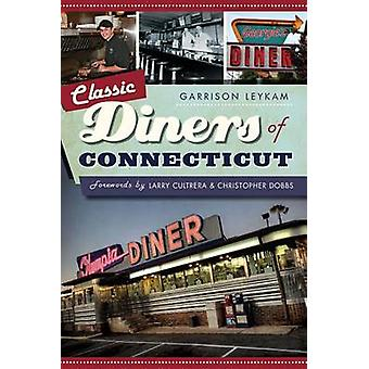 Classic Diners of Connecticut by Garrison Leykam - Larry Cultrera - C