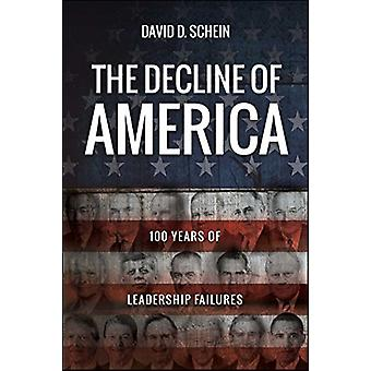 The Decline of America - 100 Years of Leadership Failures by David D.