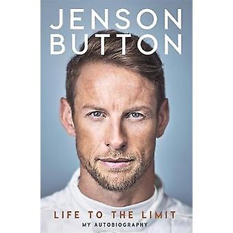 Jenson Button - Life to the Limit - My Autobiography by Jenson Button -