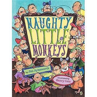 Naughty Little Monkeys by Jim Aylesworth - Henry Cole - 9780142405628