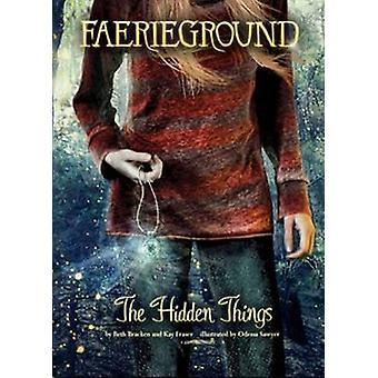 The Hidden Things by Beth Bracken - Kay Fraser - Odessa Sawyer - 9781