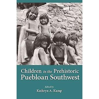 Children in the Prehistoric Puebloan Southwest by Kamp - Kathryn A. (