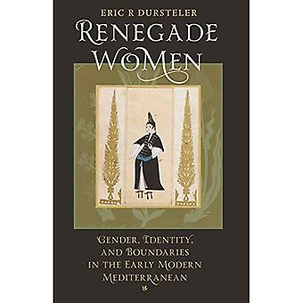 Renegade Women: Gender, Identity, and Boundaries in the Early Modern Mediterranean