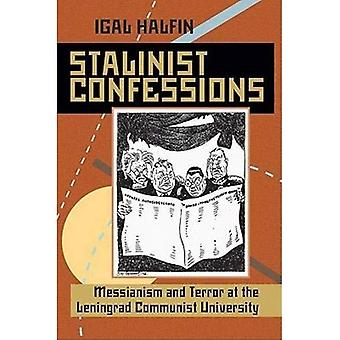 Stalinist Confessions: Messianism and Terror at the Leningrad Communist University (Pitt Series in Russian and East European Studies)