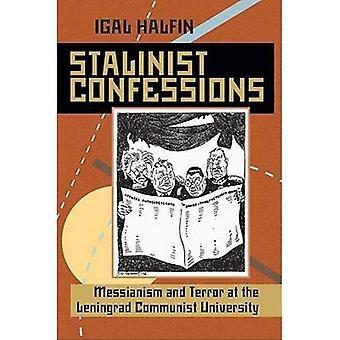 Stalinistiska bekännelser: Messianism och Terror på Leningrad kommunistiska universitetet (Pitt serie i ryska och East European Studies)