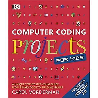 Dator kodning projekt för barn: en unik steg-för-steg visuell guide, från binär kod till att bygga spel