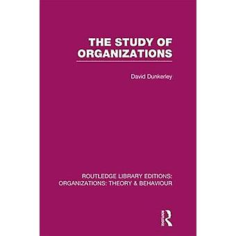 The Study of Organizations by David Dunkerley
