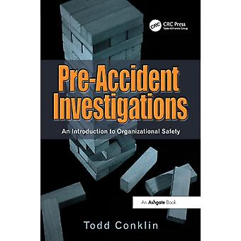 Pre-Accident Investigations: An Introduction to Organizational Safety (Paperback) by Conklin Todd