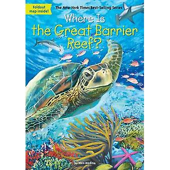 Where is the Great Barrier Reef? by Nico Medina - 9780448486994 Book
