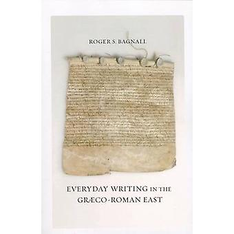 Everyday Writing in the Graeco-Roman East by Roger S. Bagnall - 97805