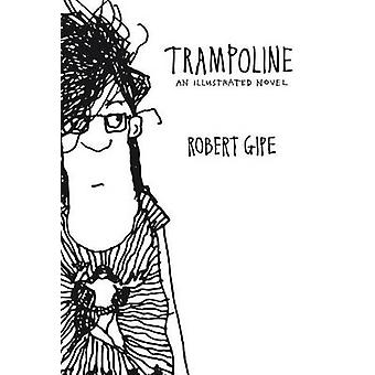 Trampoline - An Illustrated Novel by Robert Gipe - 9780821421529 Book