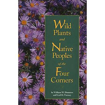 Wild Plants and Native Peoples of the Four Corners by William W. Dunm