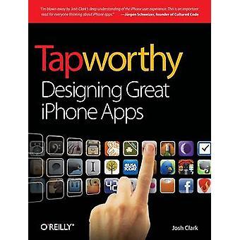 Tapworthy - het ontwerpen van grote iPhone Apps door Josh Clark - 9781449381653