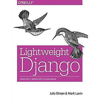 Lightweight Django by Julia Elman - Mark Lavin - 9781491945940 Book