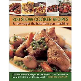 200 Slow Cooker Recipes And How To Get The Best From Your Machine - De