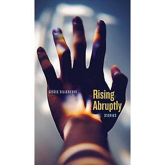Rising Abruptly - Stories by Gisele Villeneuve - 9781772122619 Book