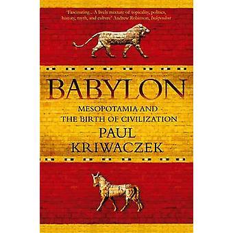 Babylone - Mésopotamie et la naissance de la civilisation (Main) par Paul Kri