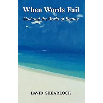 When Words Fail - God and the World of Beauty by David Shearlock - 978