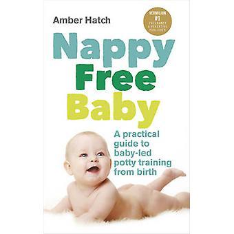 Windel kostenlose Baby - A Practical Guide to Baby-Töpfchen Schulungen von Bi