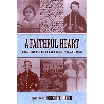 A Faithful Heart - The Journals of Emmala Reed - 1865 and 1866 by Emma