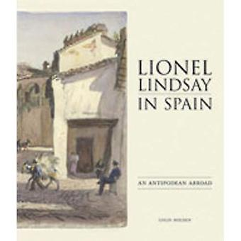 Lionel Lindsay in Spain: An Antipodean Abroad, 1902-1934, Vol. 49