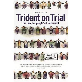 Trident à l'essai: le cas pour le désarmement de la population: populaire Disarmement et le Trident c. 3: le cas pour le désarmement de la population: populaire Disarmement et le Trident c. 3