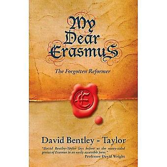 My Dear Erasmus : The Forgotten Reformer