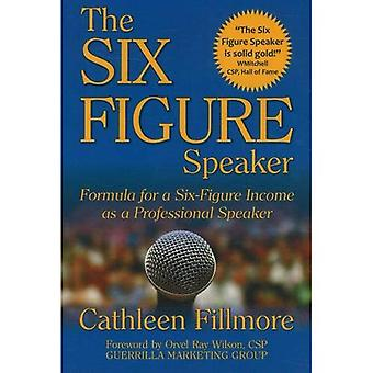 Six-Figure Speaker: Formula for a Six-Figure Income as a Professional Speaker